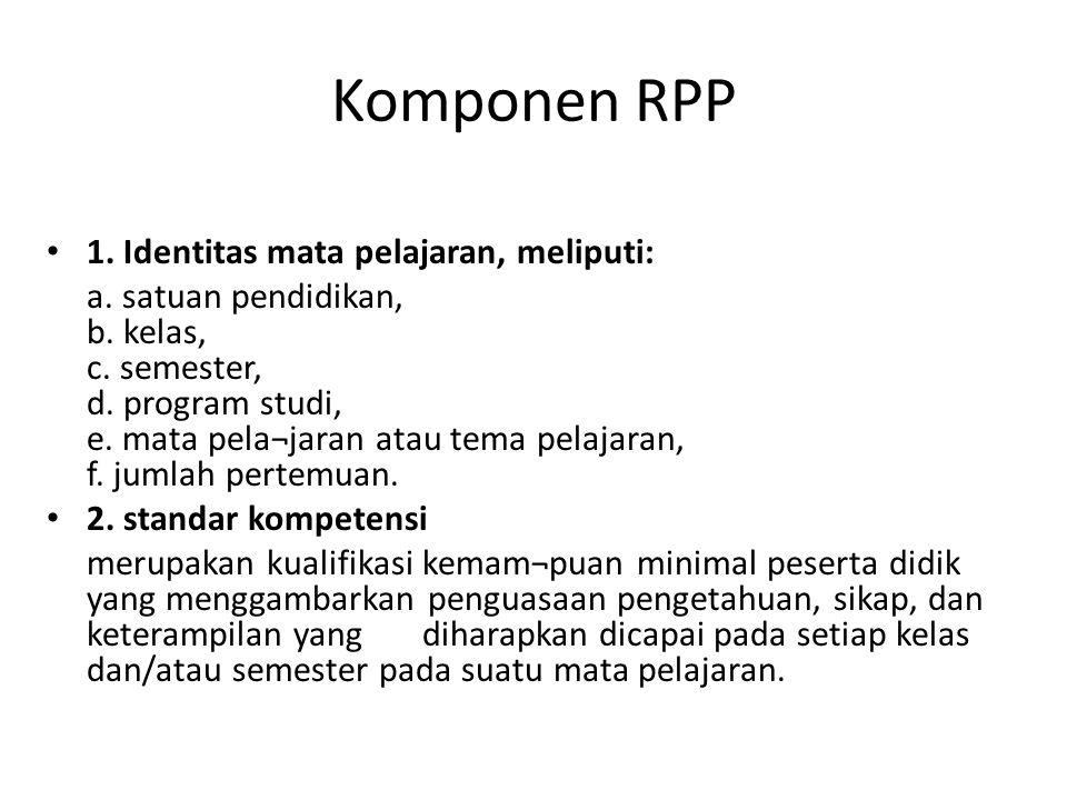 Komponen RPP 1. Identitas mata pelajaran, meliputi: