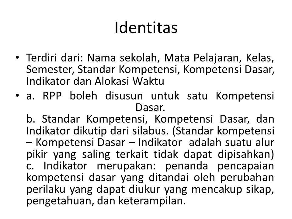 Identitas Terdiri dari: Nama sekolah, Mata Pelajaran, Kelas, Semester, Standar Kompetensi, Kompetensi Dasar, Indikator dan Alokasi Waktu.