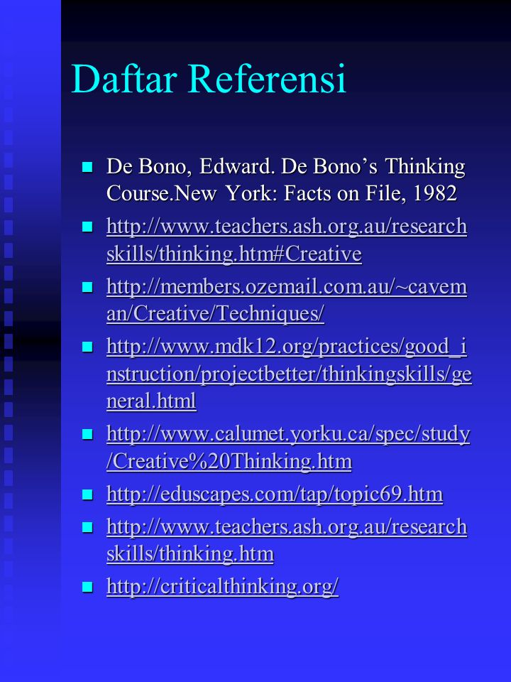Daftar Referensi De Bono, Edward. De Bono's Thinking Course.New York: Facts on File, 1982.