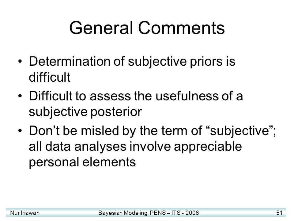 General Comments Determination of subjective priors is difficult