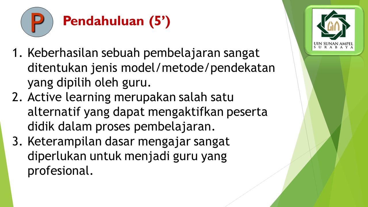 P Pendahuluan (5') Keberhasilan sebuah pembelajaran sangat ditentukan jenis model/metode/pendekatan yang dipilih oleh guru.