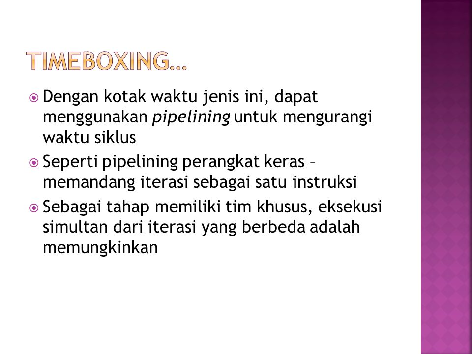 Timeboxing… Dengan kotak waktu jenis ini, dapat menggunakan pipelining untuk mengurangi waktu siklus.