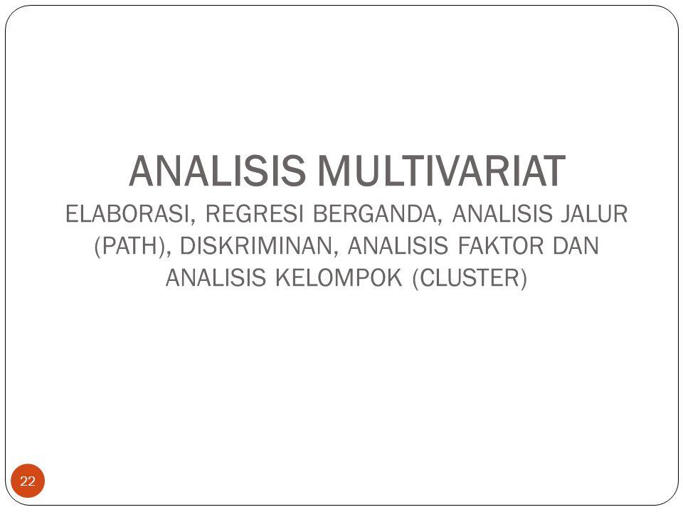 ANALISIS MULTIVARIAT ELABORASI, REGRESI BERGANDA, ANALISIS JALUR (PATH), DISKRIMINAN, ANALISIS FAKTOR DAN ANALISIS KELOMPOK (CLUSTER)
