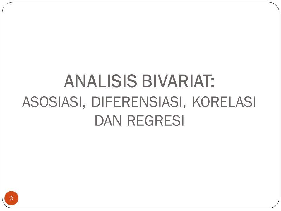 ANALISIS BIVARIAT: ASOSIASI, DIFERENSIASI, KORELASI DAN REGRESI