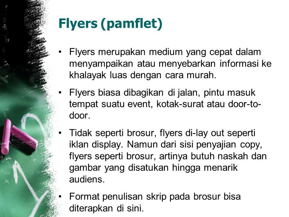 Flyers (pamflet) Flyers merupakan medium yang cepat dalam menyampaikan atau menyebarkan informasi ke khalayak luas dengan cara murah.