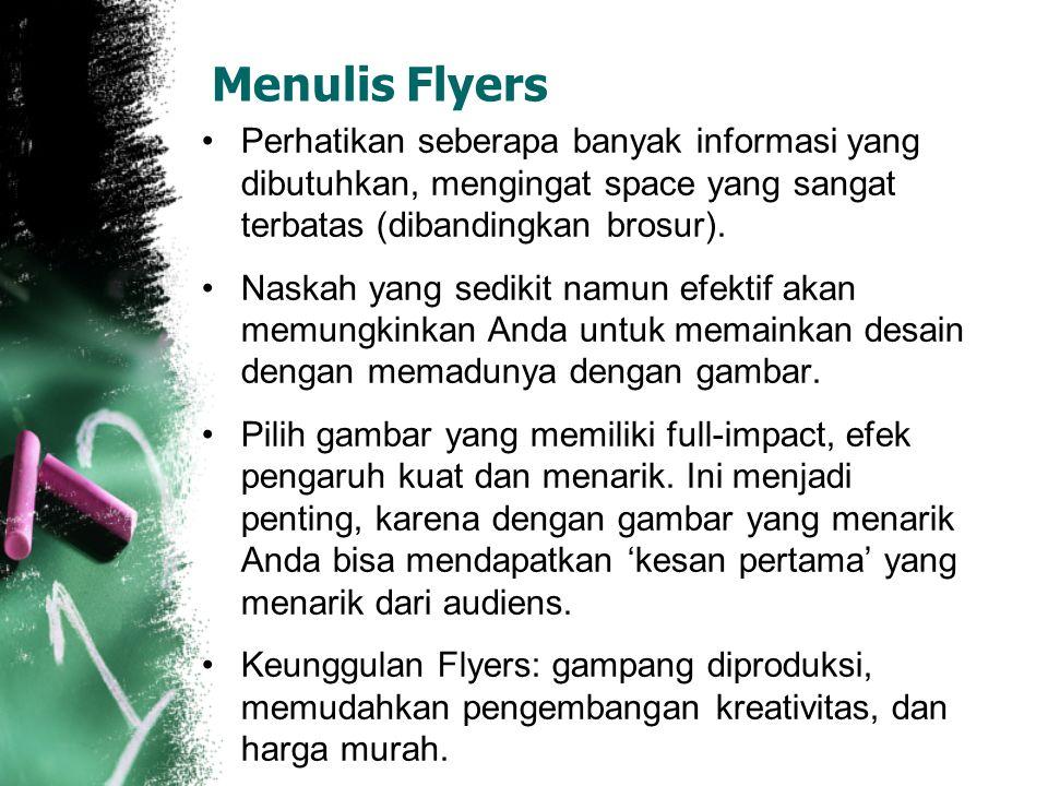 Menulis Flyers Perhatikan seberapa banyak informasi yang dibutuhkan, mengingat space yang sangat terbatas (dibandingkan brosur).