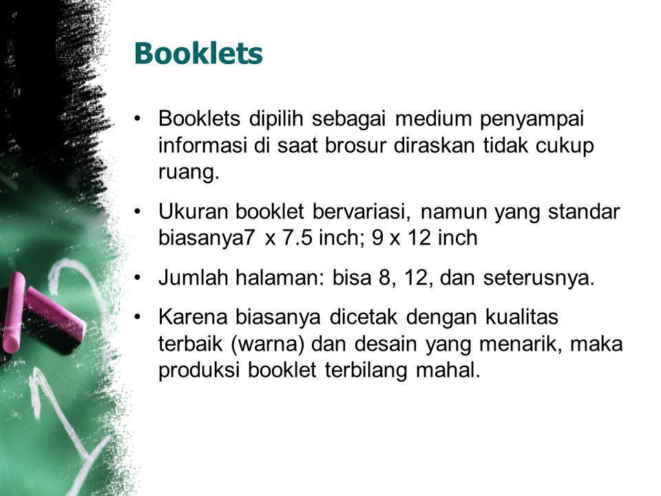 Booklets Booklets dipilih sebagai medium penyampai informasi di saat brosur diraskan tidak cukup ruang.