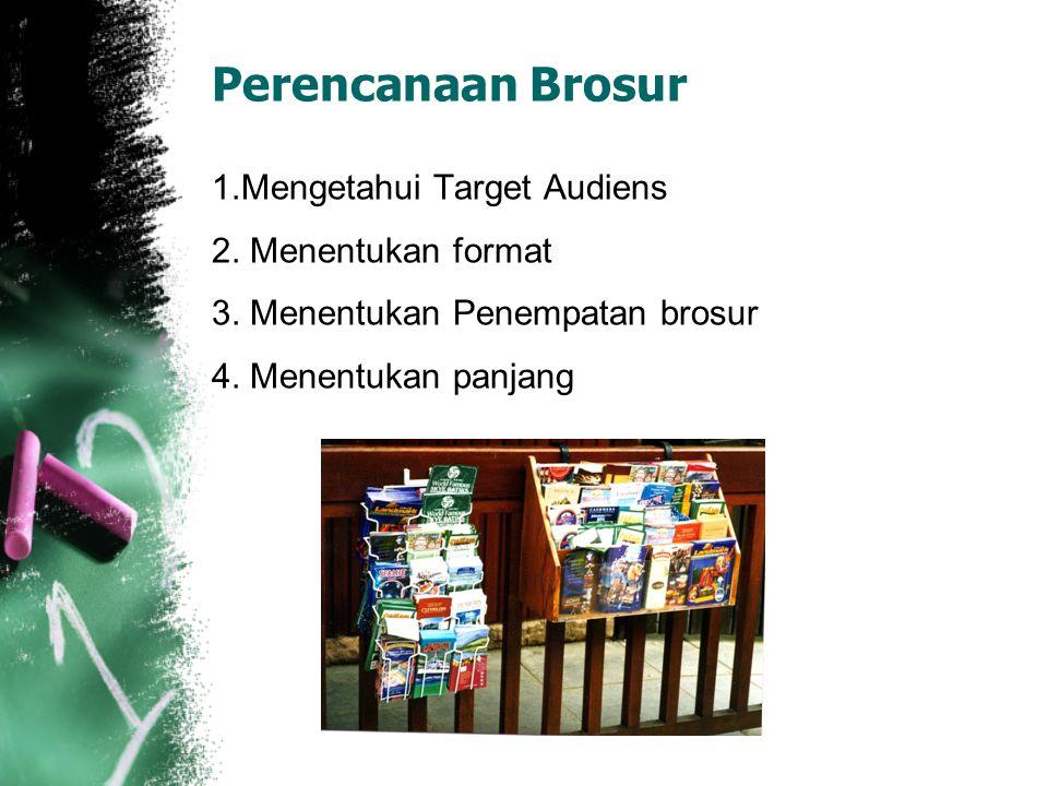 Perencanaan Brosur 1.Mengetahui Target Audiens 2. Menentukan format 3.
