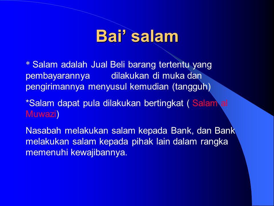 Bai' salam * Salam adalah Jual Beli barang tertentu yang pembayarannya dilakukan di muka dan pengirimannya menyusul kemudian (tangguh)