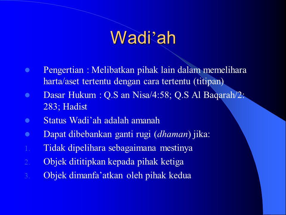 Wadi'ah Pengertian : Melibatkan pihak lain dalam memelihara harta/aset tertentu dengan cara tertentu (titipan)