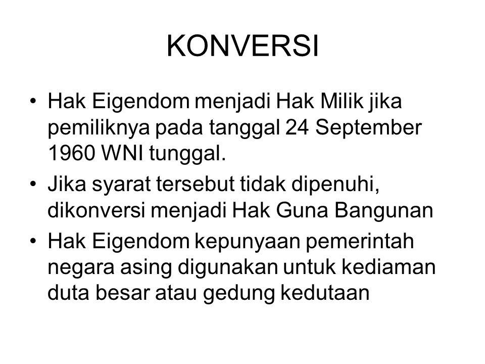 KONVERSI Hak Eigendom menjadi Hak Milik jika pemiliknya pada tanggal 24 September 1960 WNI tunggal.