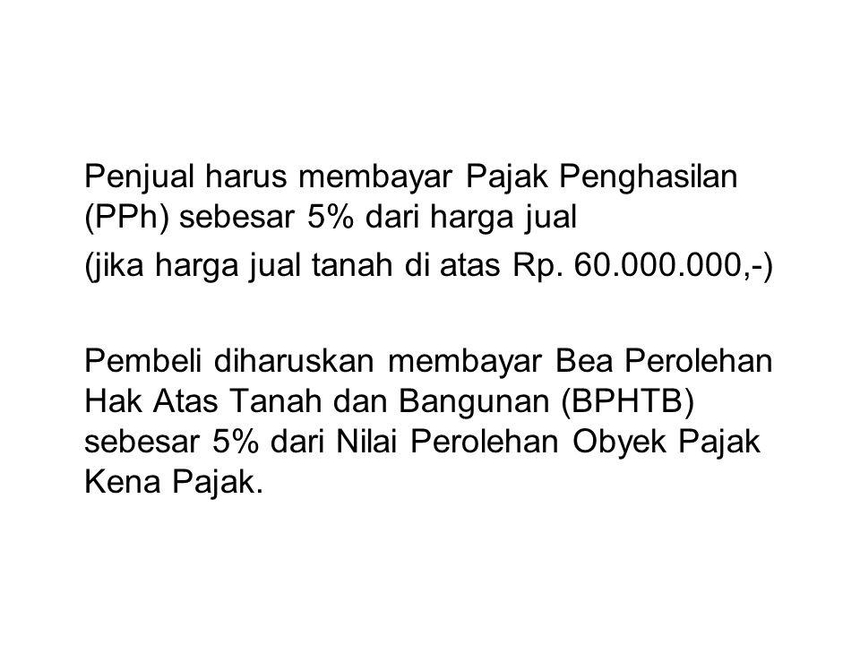 Penjual harus membayar Pajak Penghasilan (PPh) sebesar 5% dari harga jual