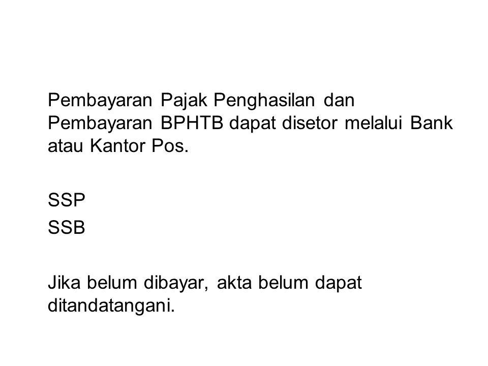 Pembayaran Pajak Penghasilan dan Pembayaran BPHTB dapat disetor melalui Bank atau Kantor Pos.