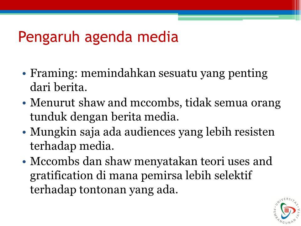 Pengaruh agenda media Framing: memindahkan sesuatu yang penting dari berita.