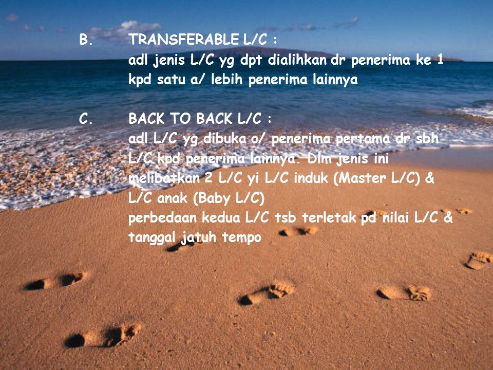 B. TRANSFERABLE L/C : adl jenis L/C yg dpt dialihkan dr penerima ke 1. kpd satu a/ lebih penerima lainnya.