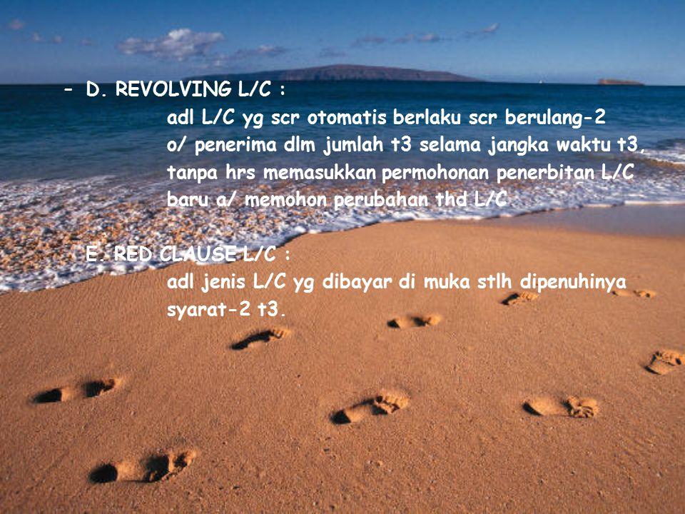 D. REVOLVING L/C : adl L/C yg scr otomatis berlaku scr berulang-2. o/ penerima dlm jumlah t3 selama jangka waktu t3,
