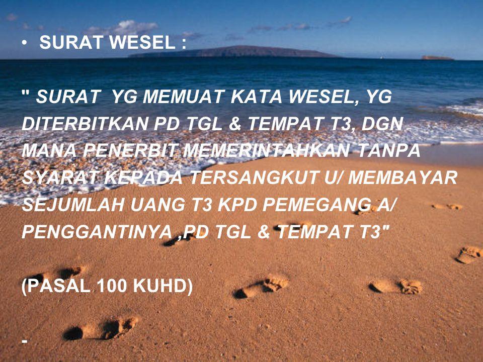 SURAT WESEL : SURAT YG MEMUAT KATA WESEL, YG. DITERBITKAN PD TGL & TEMPAT T3, DGN. MANA PENERBIT MEMERINTAHKAN TANPA.