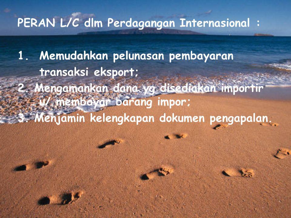 PERAN L/C dlm Perdagangan Internasional :