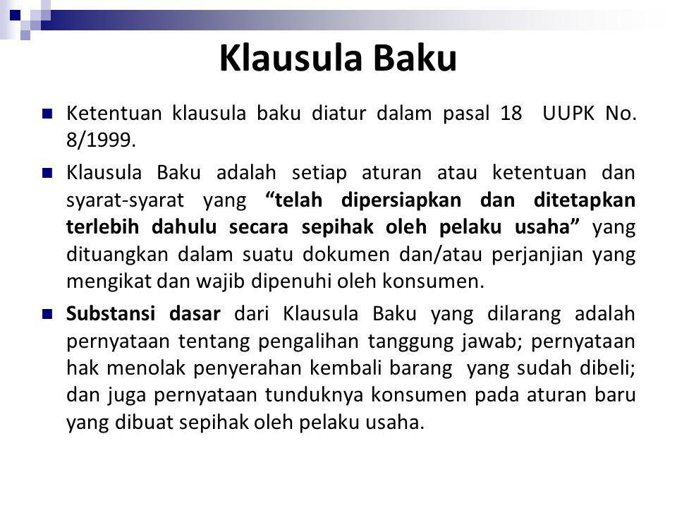 Klausula Baku Ketentuan klausula baku diatur dalam pasal 18 UUPK No. 8/1999.