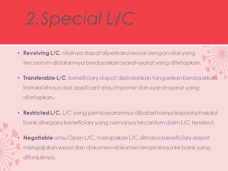 2.Special L/C Revolving L/C, nilainya dapat diperbarui sesuai dengan nilai yang tercantum didalamnya berdasarkan syarat-syarat yang ditetapkan.