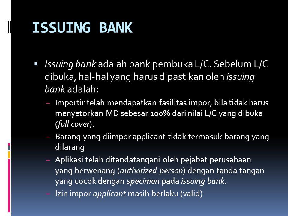 ISSUING BANK Issuing bank adalah bank pembuka L/C. Sebelum L/C dibuka, hal-hal yang harus dipastikan oleh issuing bank adalah: