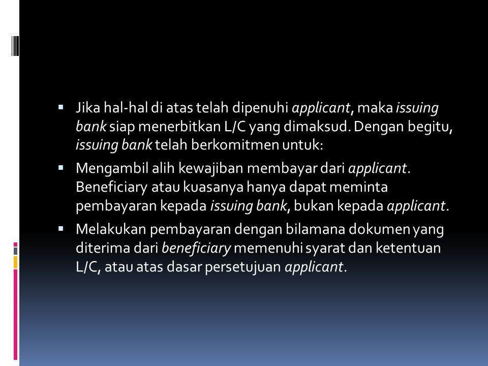 Jika hal-hal di atas telah dipenuhi applicant, maka issuing bank siap menerbitkan L/C yang dimaksud. Dengan begitu, issuing bank telah berkomitmen untuk: