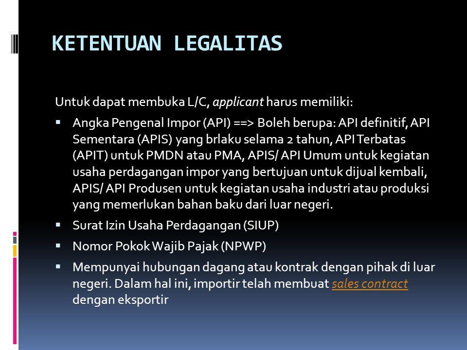 KETENTUAN LEGALITAS Untuk dapat membuka L/C, applicant harus memiliki: