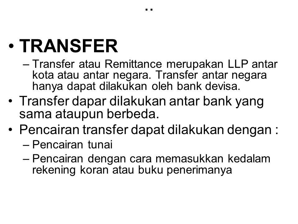 .. TRANSFER. Transfer atau Remittance merupakan LLP antar kota atau antar negara. Transfer antar negara hanya dapat dilakukan oleh bank devisa.