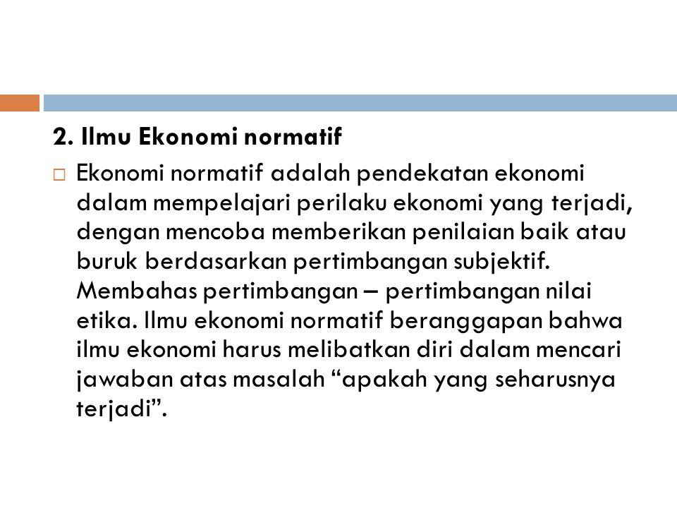 2. Ilmu Ekonomi normatif
