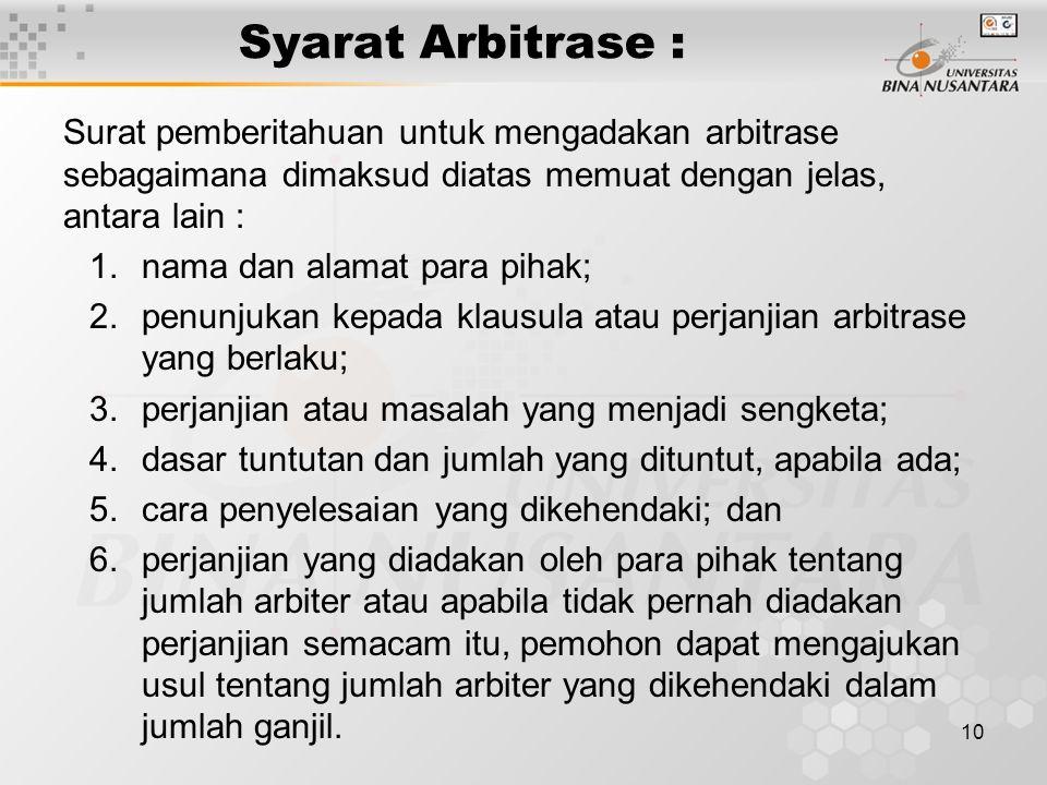 Syarat Arbitrase : Surat pemberitahuan untuk mengadakan arbitrase sebagaimana dimaksud diatas memuat dengan jelas, antara lain :