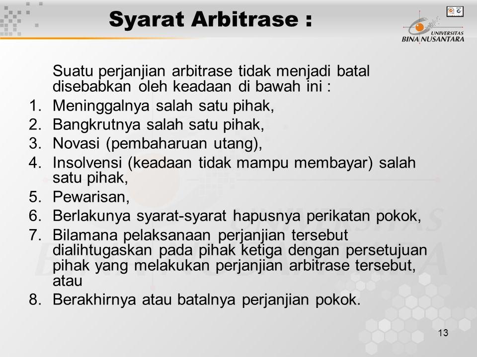 Syarat Arbitrase : Suatu perjanjian arbitrase tidak menjadi batal disebabkan oleh keadaan di bawah ini :