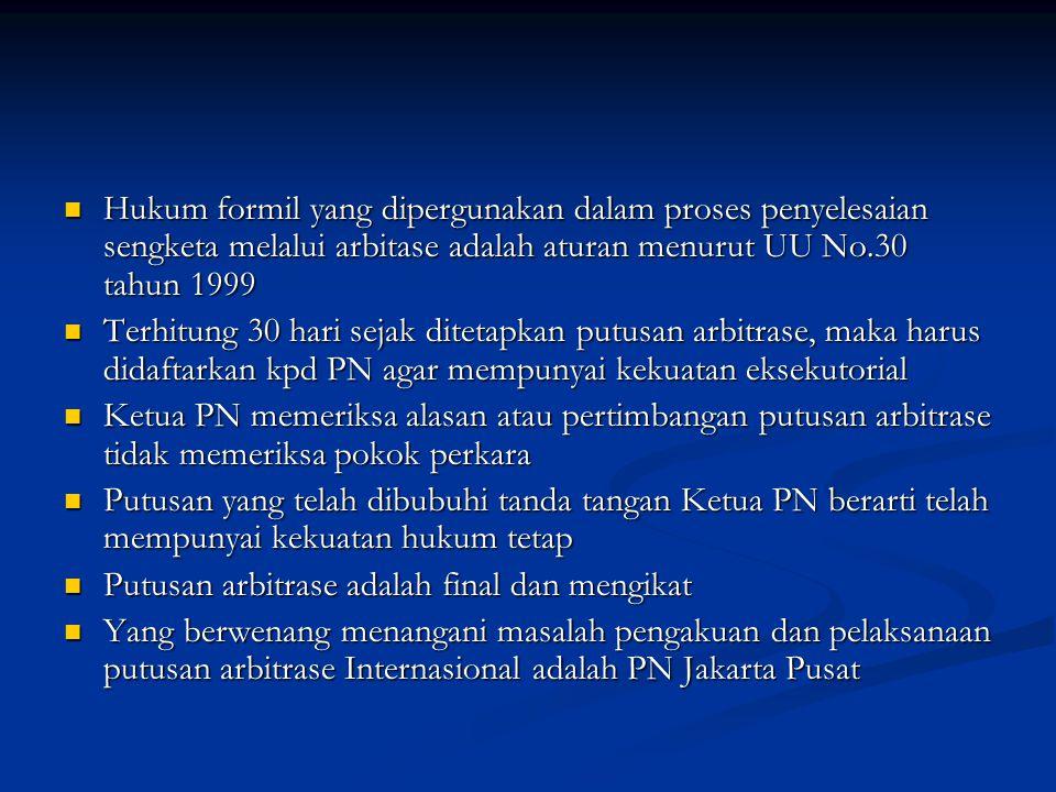 Hukum formil yang dipergunakan dalam proses penyelesaian sengketa melalui arbitase adalah aturan menurut UU No.30 tahun 1999