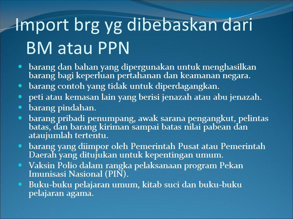 Import brg yg dibebaskan dari BM atau PPN