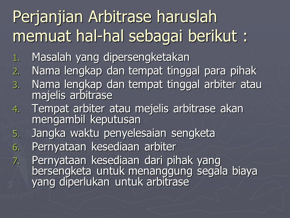Perjanjian Arbitrase haruslah memuat hal-hal sebagai berikut :