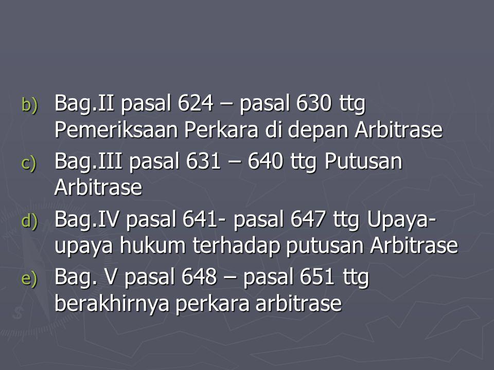 Bag.II pasal 624 – pasal 630 ttg Pemeriksaan Perkara di depan Arbitrase