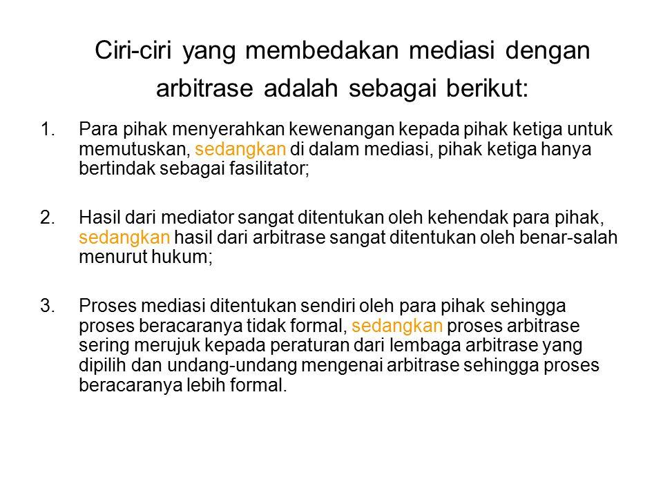 Ciri-ciri yang membedakan mediasi dengan arbitrase adalah sebagai berikut: