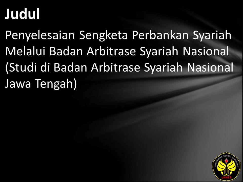 Judul Penyelesaian Sengketa Perbankan Syariah Melalui Badan Arbitrase Syariah Nasional (Studi di Badan Arbitrase Syariah Nasional Jawa Tengah)