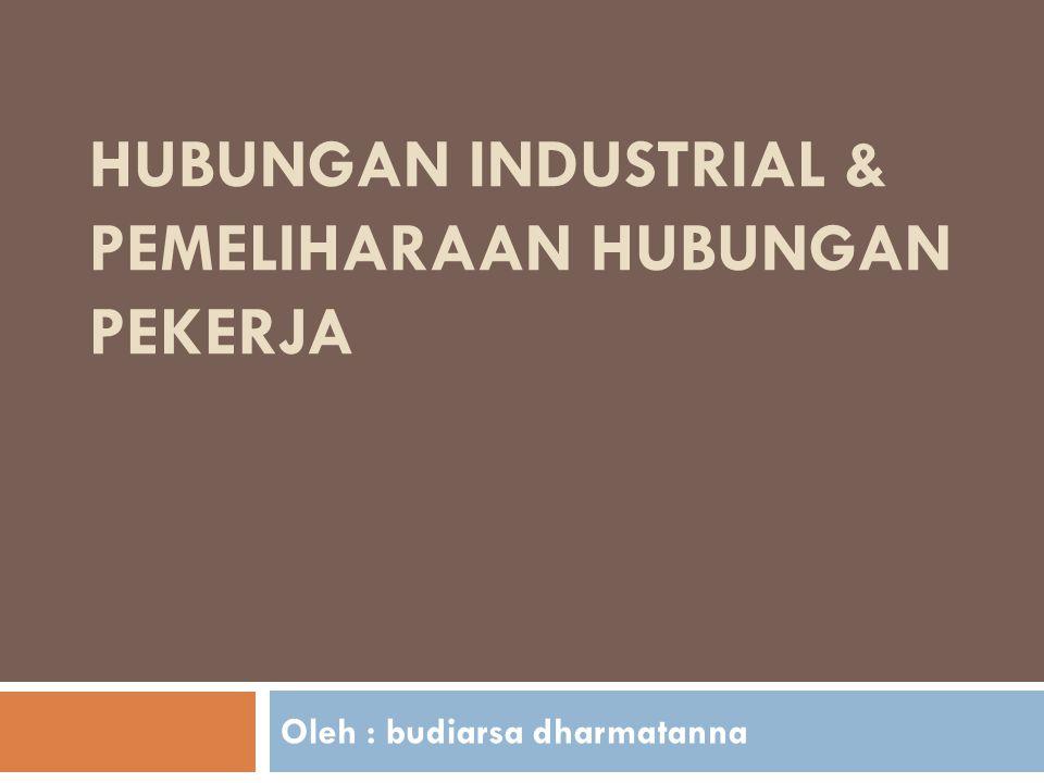 Hubungan Industrial & Pemeliharaan Hubungan Pekerja
