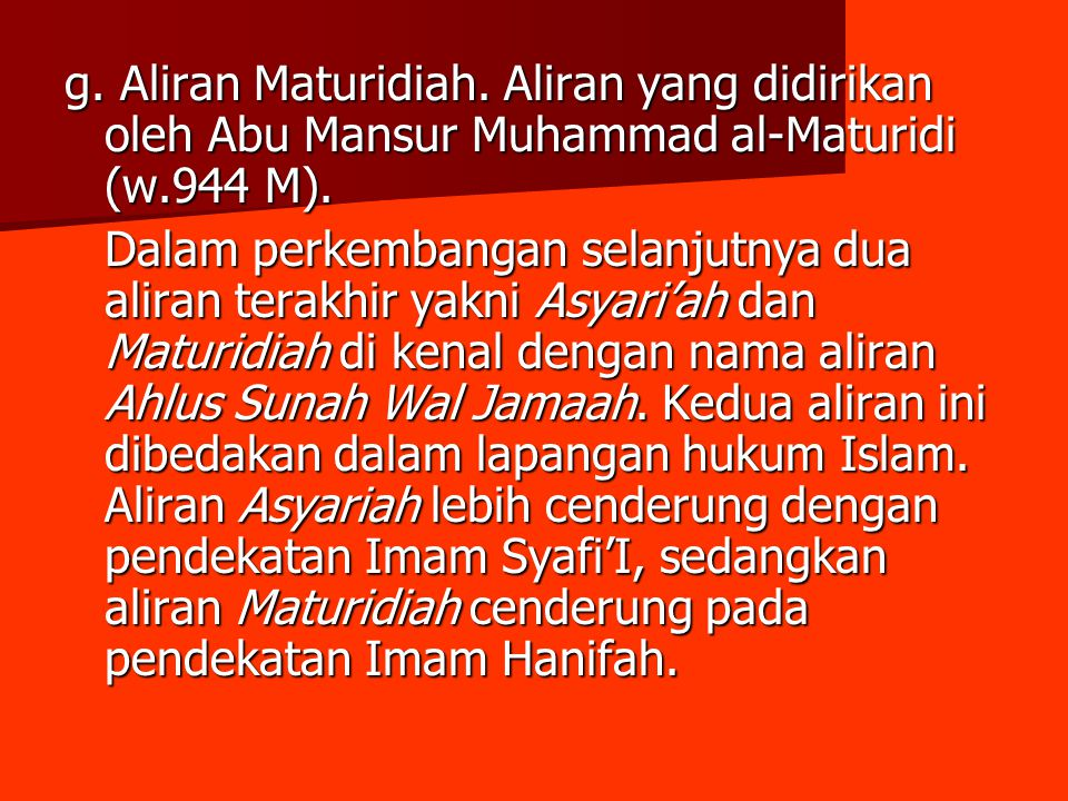 g. Aliran Maturidiah. Aliran yang didirikan oleh Abu Mansur Muhammad al-Maturidi (w.944 M).