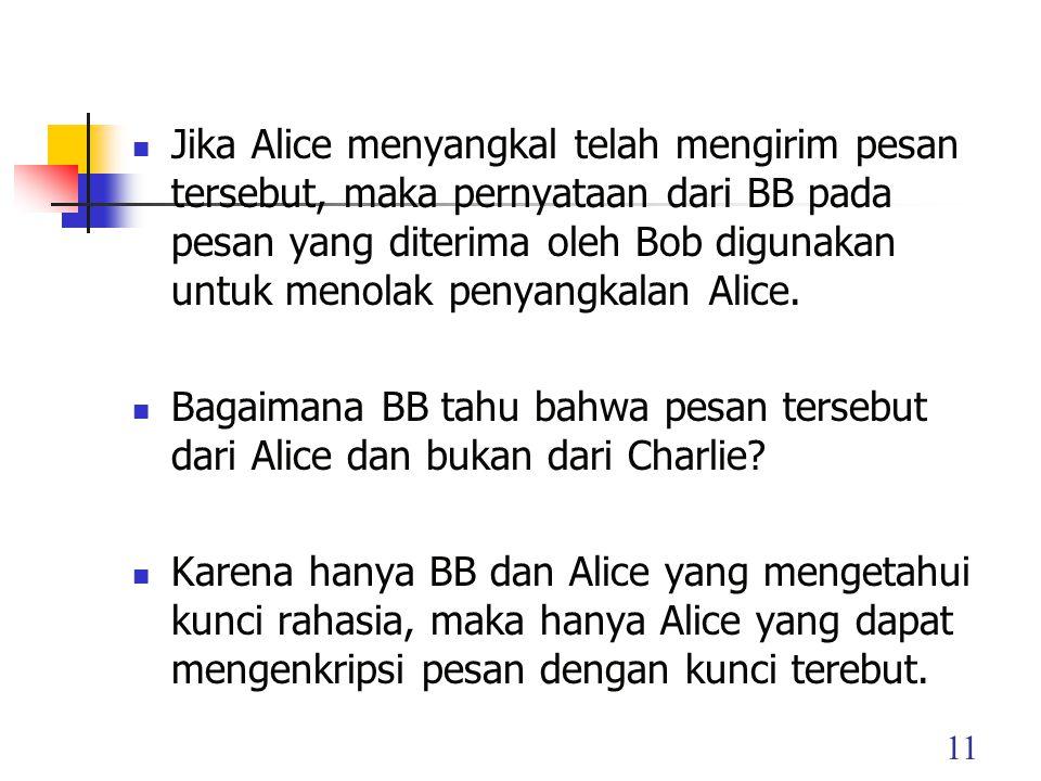 Jika Alice menyangkal telah mengirim pesan tersebut, maka pernyataan dari BB pada pesan yang diterima oleh Bob digunakan untuk menolak penyangkalan Alice.