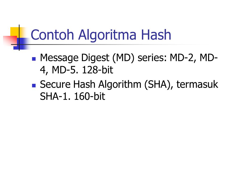 Contoh Algoritma Hash Message Digest (MD) series: MD-2, MD-4, MD-5.