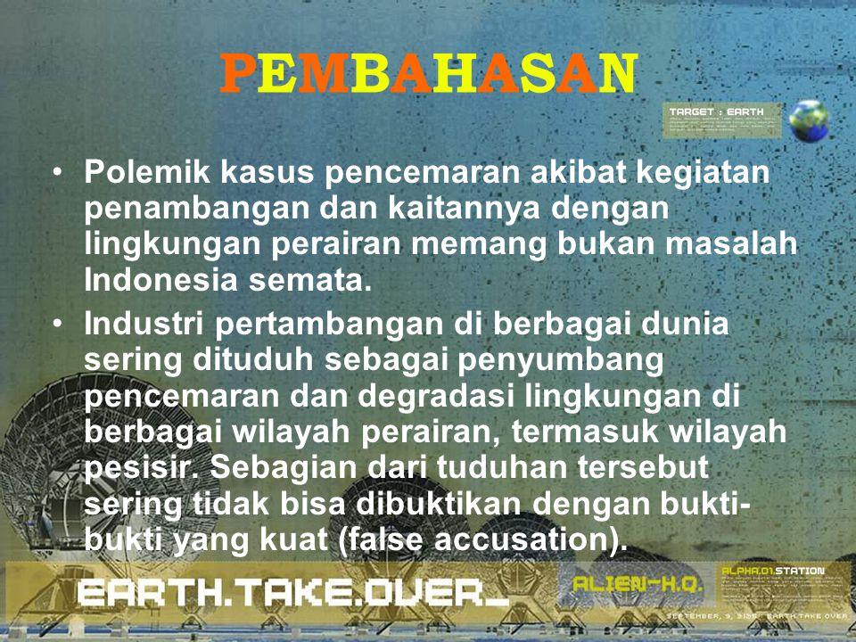 PEMBAHASAN Polemik kasus pencemaran akibat kegiatan penambangan dan kaitannya dengan lingkungan perairan memang bukan masalah Indonesia semata.