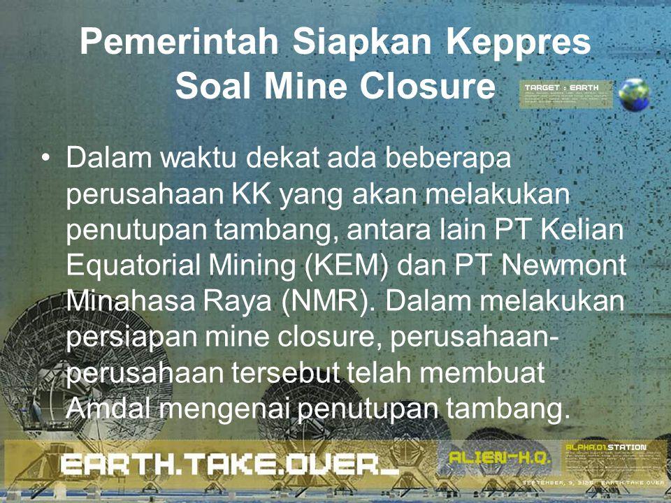Pemerintah Siapkan Keppres Soal Mine Closure