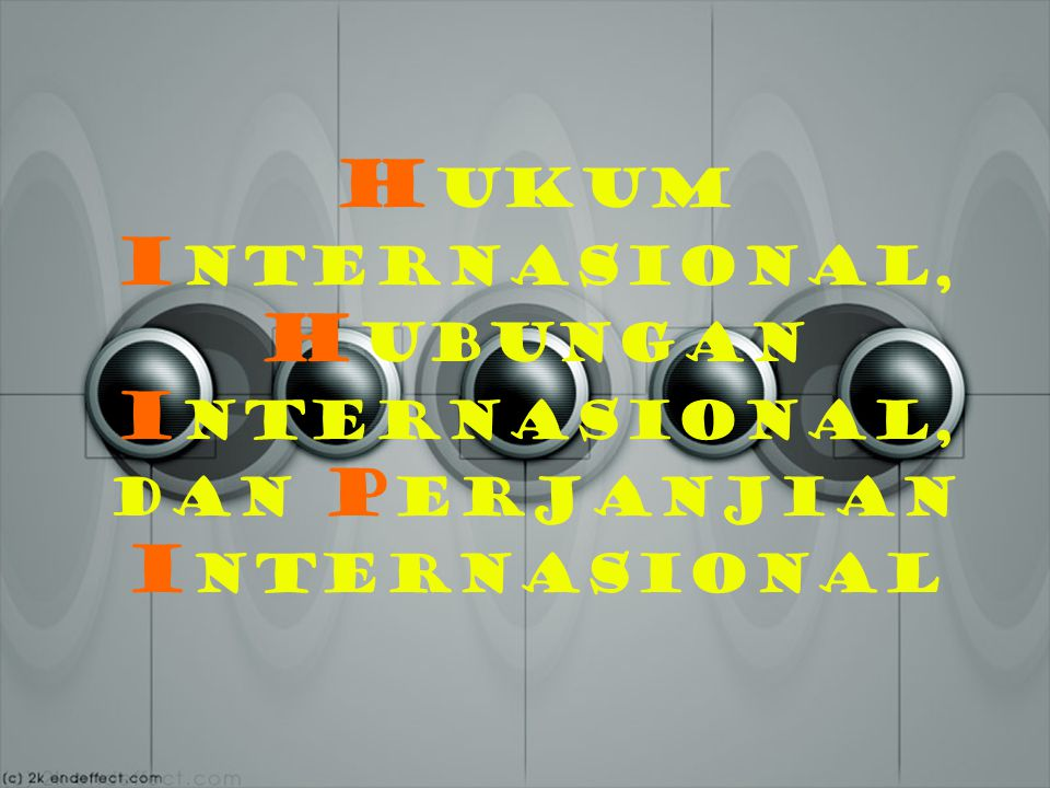 HUKUM INTERNASIONAL, HUBUNGAN INTERNASIONAL, DAN PERJANJIAN INTERNASIONAL