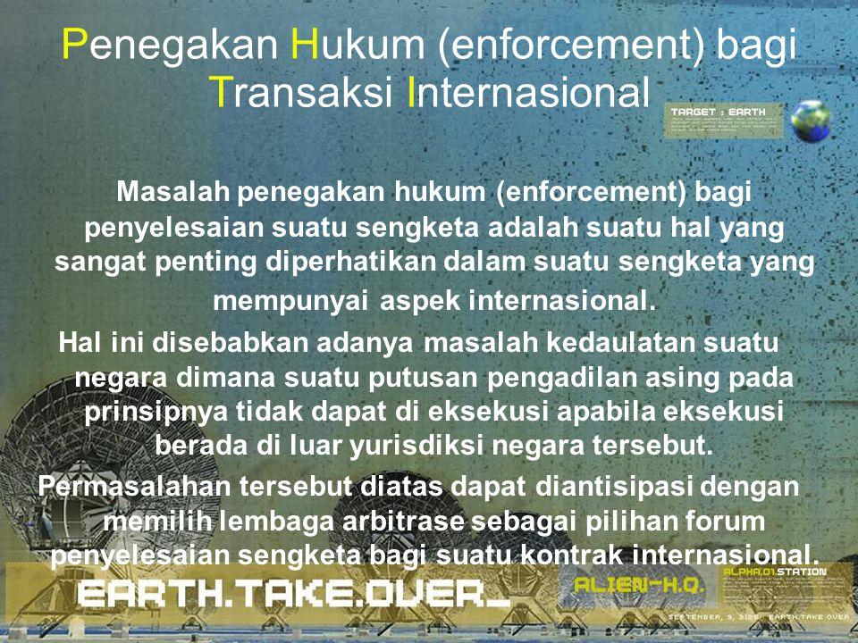 Penegakan Hukum (enforcement) bagi Transaksi Internasional