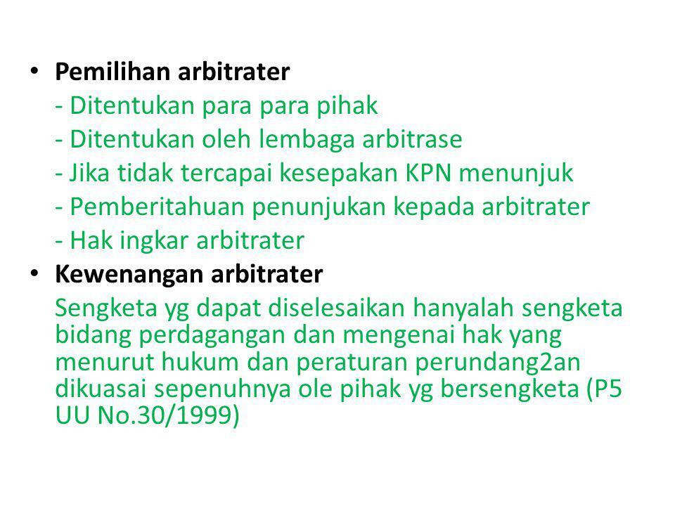 Pemilihan arbitrater - Ditentukan para para pihak. - Ditentukan oleh lembaga arbitrase. - Jika tidak tercapai kesepakan KPN menunjuk.