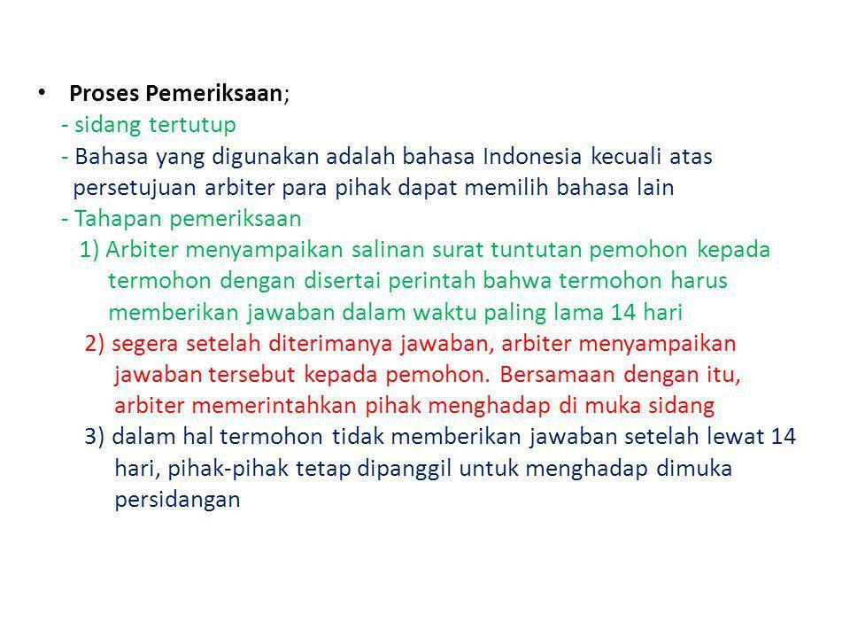 Proses Pemeriksaan; - sidang tertutup. - Bahasa yang digunakan adalah bahasa Indonesia kecuali atas.
