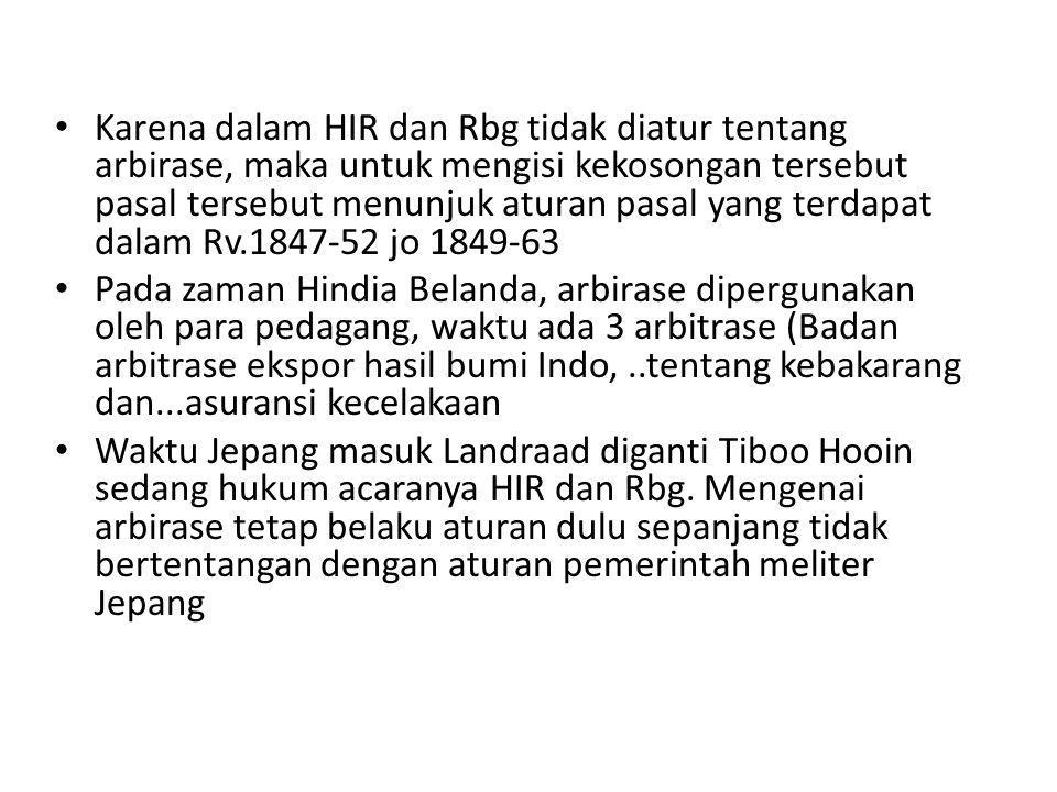 Karena dalam HIR dan Rbg tidak diatur tentang arbirase, maka untuk mengisi kekosongan tersebut pasal tersebut menunjuk aturan pasal yang terdapat dalam Rv.1847-52 jo 1849-63
