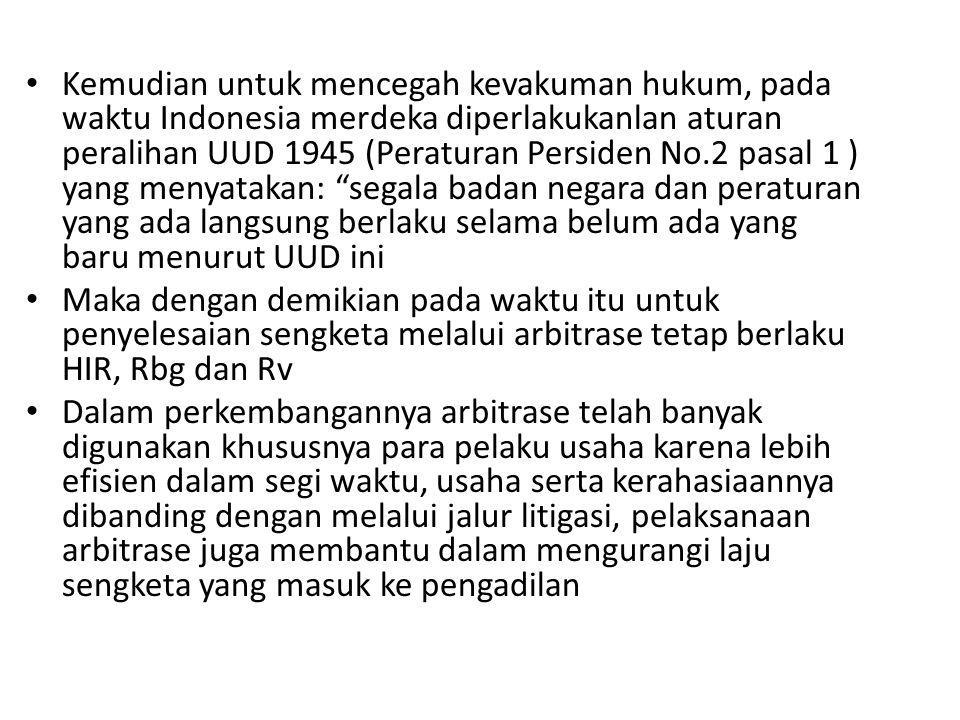 Kemudian untuk mencegah kevakuman hukum, pada waktu Indonesia merdeka diperlakukanlan aturan peralihan UUD 1945 (Peraturan Persiden No.2 pasal 1 ) yang menyatakan: segala badan negara dan peraturan yang ada langsung berlaku selama belum ada yang baru menurut UUD ini