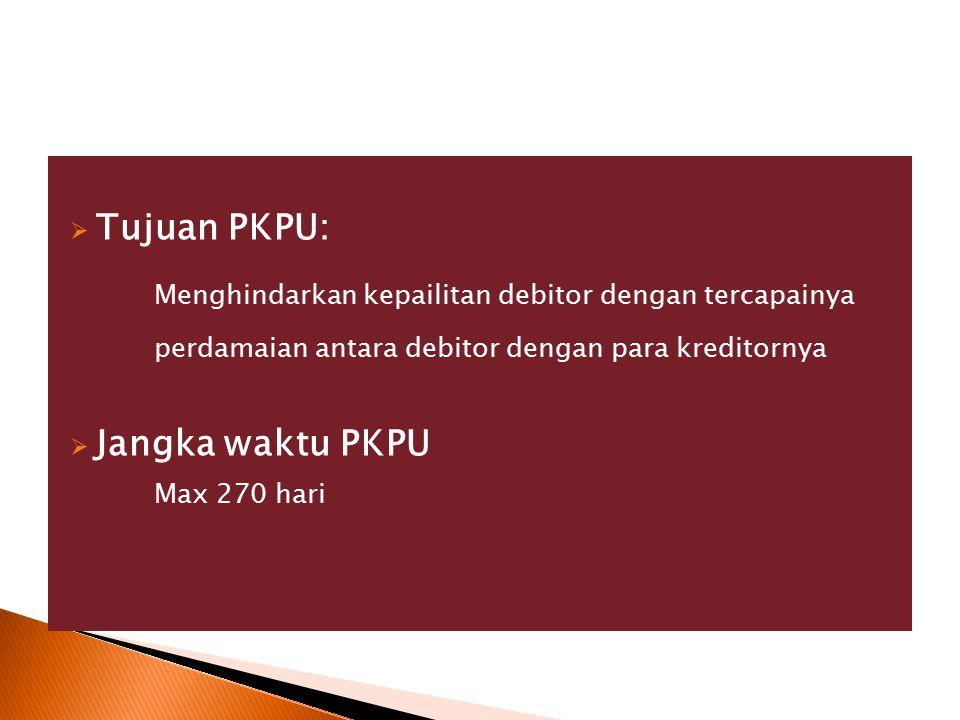 Tujuan PKPU: Menghindarkan kepailitan debitor dengan tercapainya perdamaian antara debitor dengan para kreditornya.